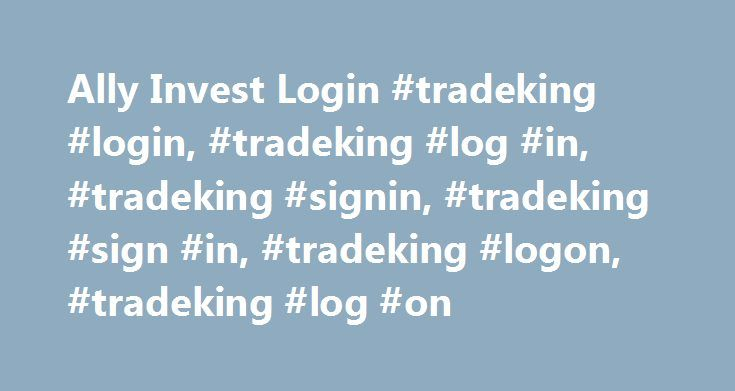 Ally Invest Login #tradeking #login, #tradeking #log #in, #tradeking #signin, #tradeking #sign #in, #tradeking #logon, #tradeking #log #on http://savings.nef2.com/ally-invest-login-tradeking-login-tradeking-log-in-tradeking-signin-tradeking-sign-in-tradeking-logon-tradeking-log-on/  # Low Fees. No Surprises. Ally Invest. Ally Invest Securities' background can be found on FINRA's BrokerCheck Ally Financial Inc. (NYSE: ALLY) is a leading digital financial services company and a top 25 U.S…