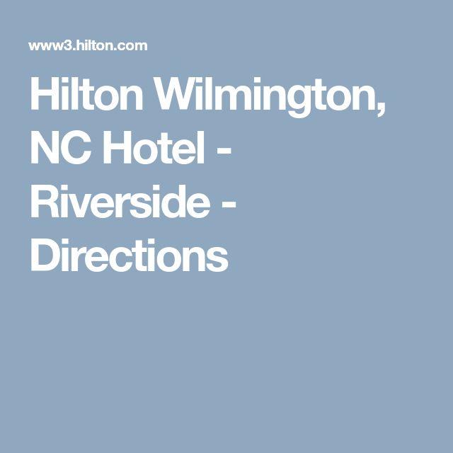 Hilton Wilmington, NC Hotel - Riverside - Directions