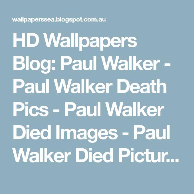 HD Wallpapers Blog: Paul Walker - Paul Walker Death Pics - Paul Walker Died Images - Paul Walker Died Pictures - Paul Walker Dies Photos