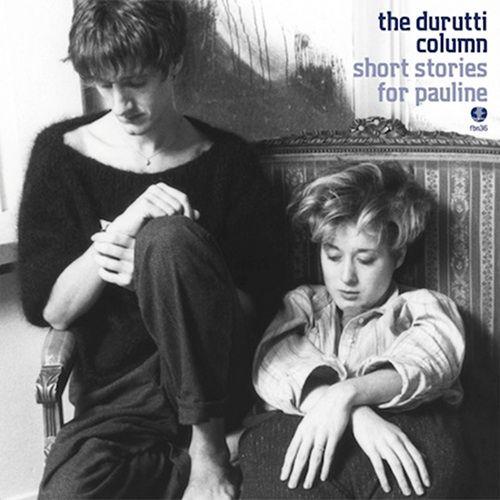 The Durutti Column Short Stories For Pauline Classic