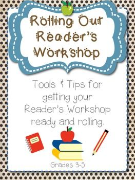 Rolling Out Reader's Workshop: Complete Pack! Anchor charts, lesson plans formats, activities, reader's notebook pages, and teacher tips