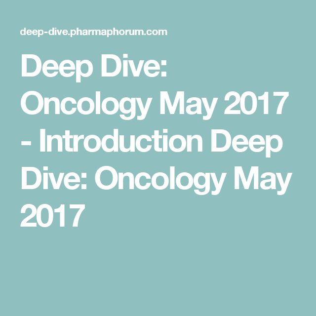 Deep Dive: Oncology May 2017 - Introduction Deep Dive: Oncology May 2017