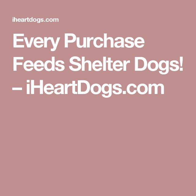 Every Purchase Feeds Shelter Dogs! – iHeartDogs.com