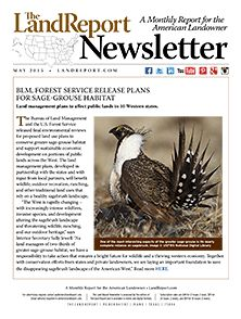 Big news this month out of Washington featuring the Interior Department's go-forward with the Greater sage-grouse, which impacts landowners in 10 states. Other headlines in our May newsletter include: Apple Computer's 36,000-acre timberland acquisition; Vail Resort's purchase of Australia's largest ski resort; and surprising trends in farm ownership. | The Land Report