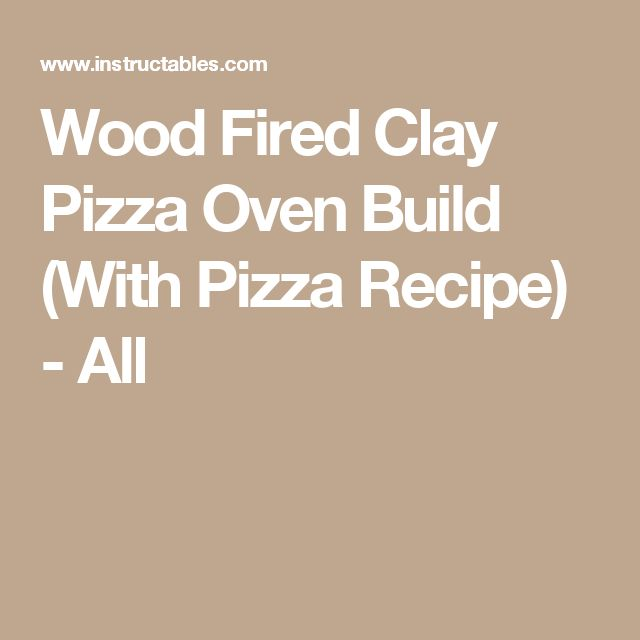 Wood Fired Clay Pizza Oven Build (With Pizza Recipe) - All