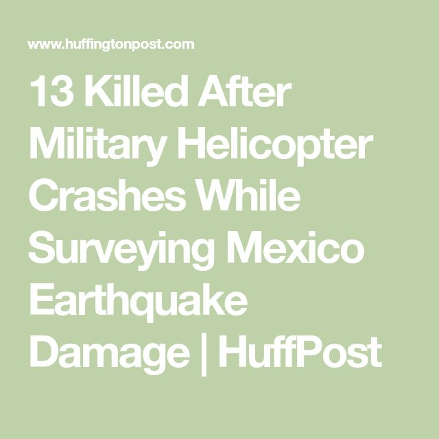 13 Killed After Military Helicopter Crashes While Surveying Mexico Earthquake Damage | HuffPost