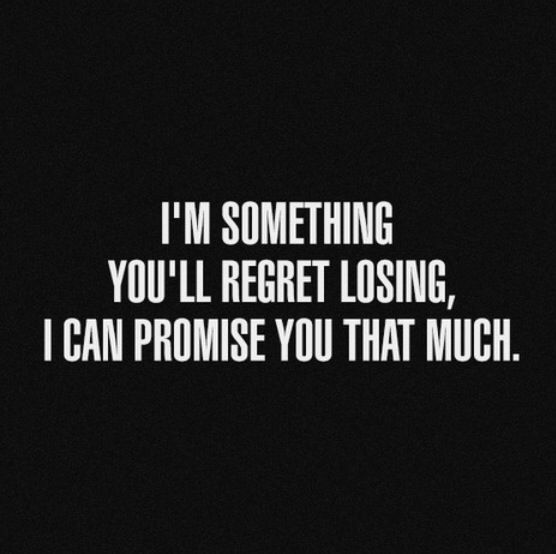 Quotes and sayings: I'm something you'll regret losing : I ...