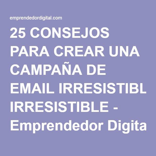25 CONSEJOS PARA CREAR UNA CAMPAÑA DE EMAIL IRRESISTIBLE - Emprendedor Digital