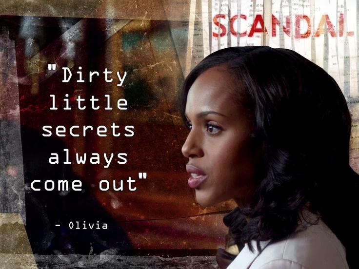 "@KerryWashington SayThis Olivia!!! #Scandal ------>""Dirty little secrets always come out"" - Olivia"