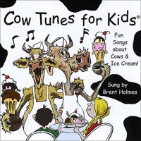 Cow Tunes for Kids - Sung by Brent Holmes, this CD is loaded with fun songs about cows and ice cream. Winner of the 2003 Children's Music Web Award.
