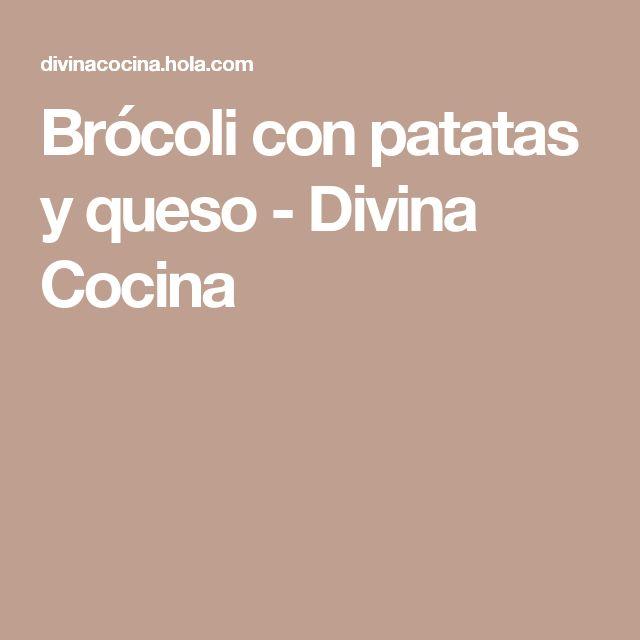 Brócoli con patatas y queso - Divina Cocina