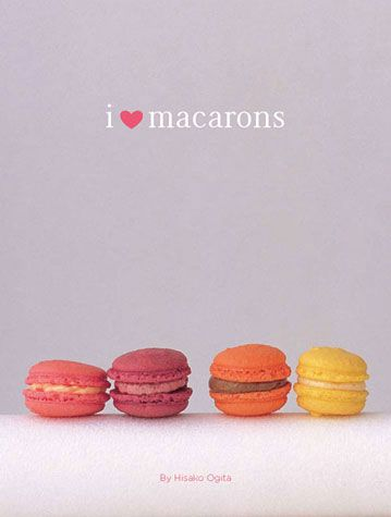 Omg I need this book, macaroons are my most favorite dessert ever!  I <3 Macarons by Hisako Ogita.