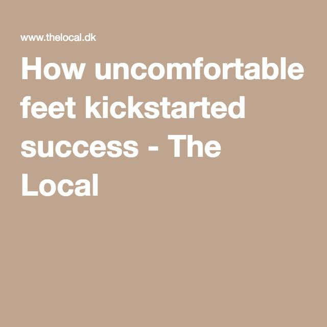 How uncomfortable feet kickstarted success - The Local
