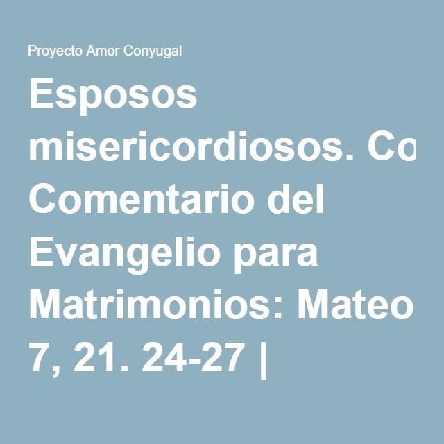 Esposos misericordiosos. Comentario del Evangelio para Matrimonios: Mateo 7, 21. 24-27 | Proyecto Amor Conyugal