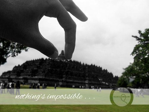 """""""Nothing's impossible""""  Borobudur Temple Magelang, Central Java, Indonesia November, 2015"""