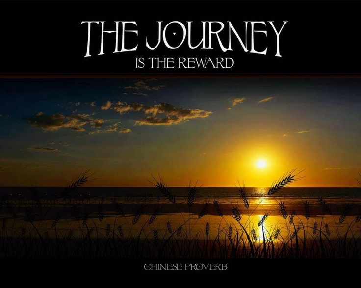 Chinese Proverb: The journey is the reward. | Pithy ...