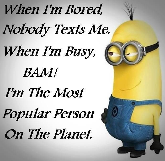 True but no one text me when im busy either