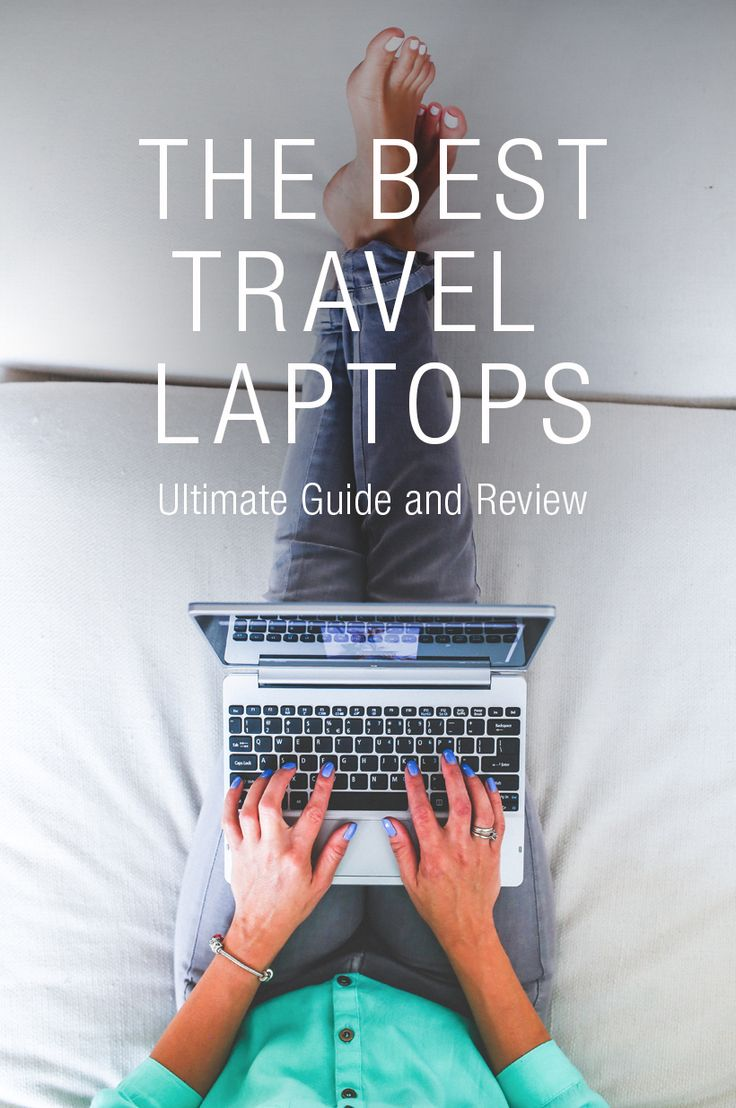Want To Stay Connected While You Travel? Check Out Our List Of The Best Travel Laptops.