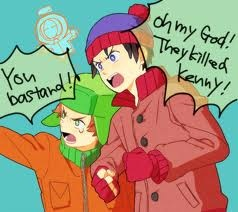 You killed Kenny!... South Park.:)