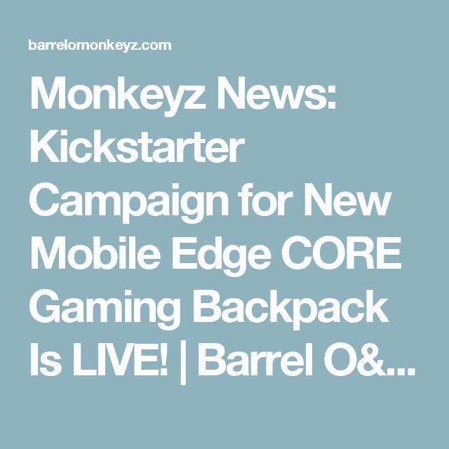 Monkeyz News: Kickstarter Campaign for New Mobile Edge CORE Gaming Backpack Is LIVE! | Barrel O' Monkeyz