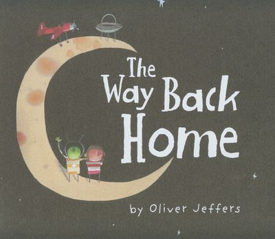 9780007182329,The Way Back Home,JEFFERS OLIVER,Book,,An exciting intergalactic adventure from shining star Oliver Jeffers, creator of Lost and Found.One