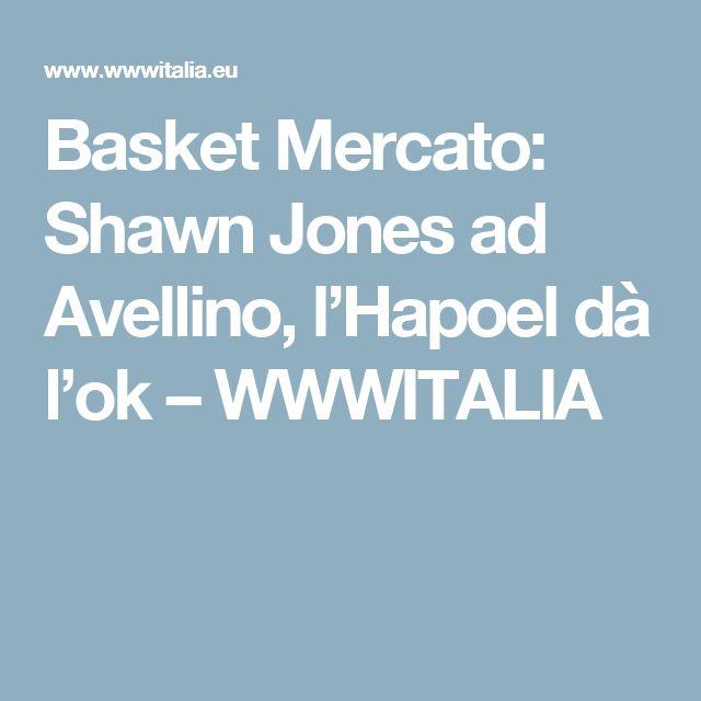 Basket Mercato: Shawn Jones ad Avellino, l'Hapoel dà l'ok – WWWITALIA