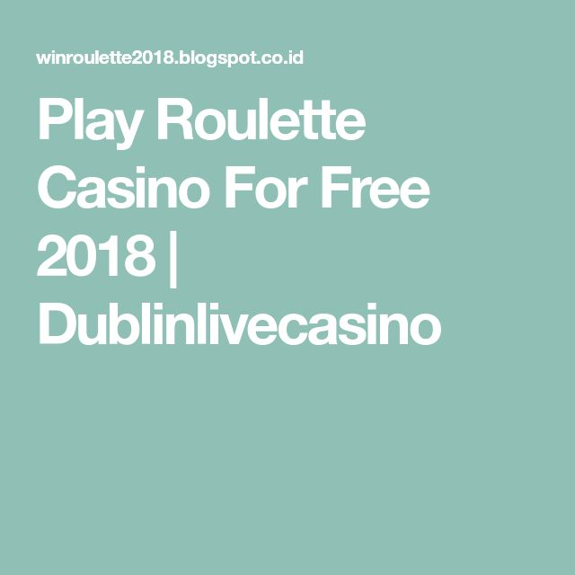 Play Roulette Casino For Free 2018 | Dublinlivecasino