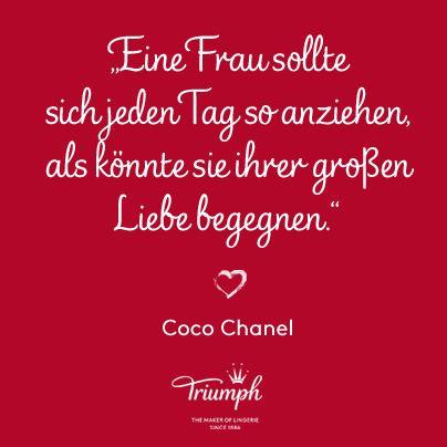 """""""Eine Frau sollte sich jeden Tag so anziehen, als könnte sie ihrer großen Liebe begegnen."""" - Coco Chanel"""