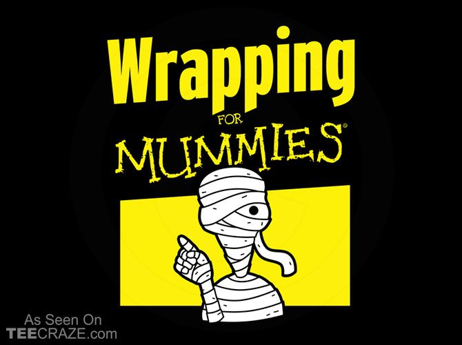 Wrapping For Mummies T-Shirt - https://teecraze.com/wrapping-mummies-t-shirt/ -  Designed by Boggs Nicolas   You May Also Like                          Portrait of Sir Yoda T-Shirt                                       2 Infinity And B On D T-Shirt
