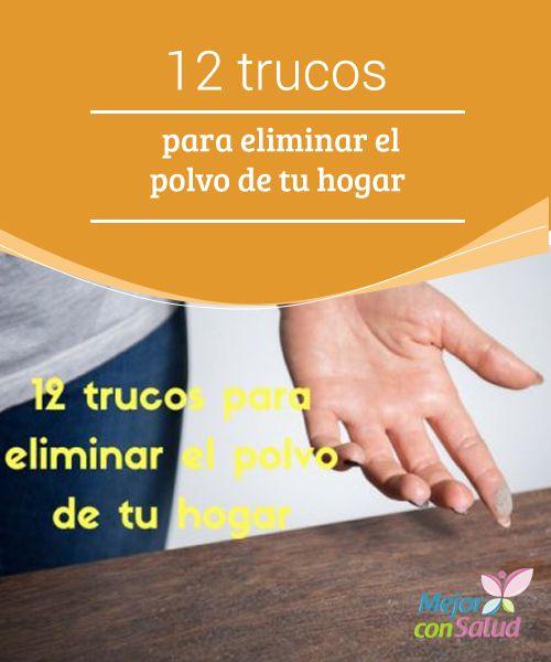 12 trucos para eliminar el polvo de tu hogar  El polvo es una sustancia volátil que está presente en el ambiente y que suele llegar al interior de los hogares a través de las puertas y el calzado.