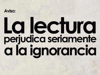 Aviso: La lectura perjudica seriamente la ignorancia