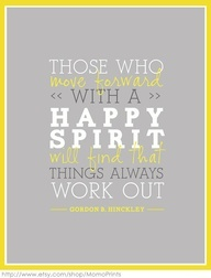 """Those who move forward with a happy spirit will find that things"