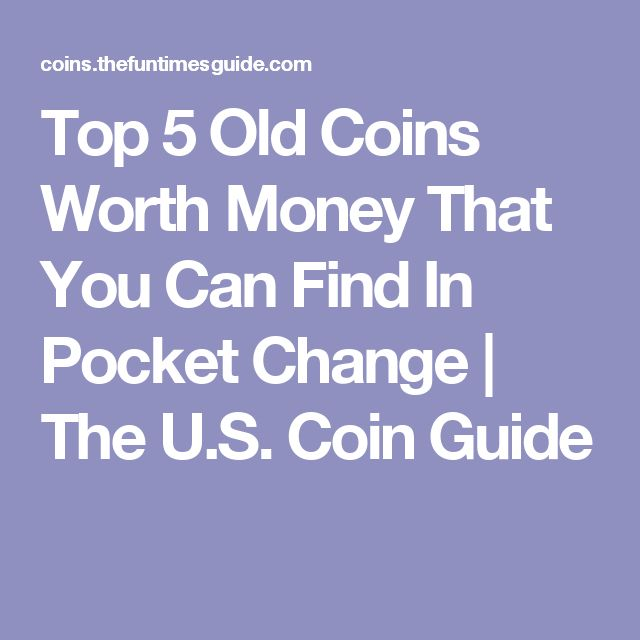 Top 5 Old Coins Worth Money That You Can Find In Pocket Change | The U.S. Coin Guide