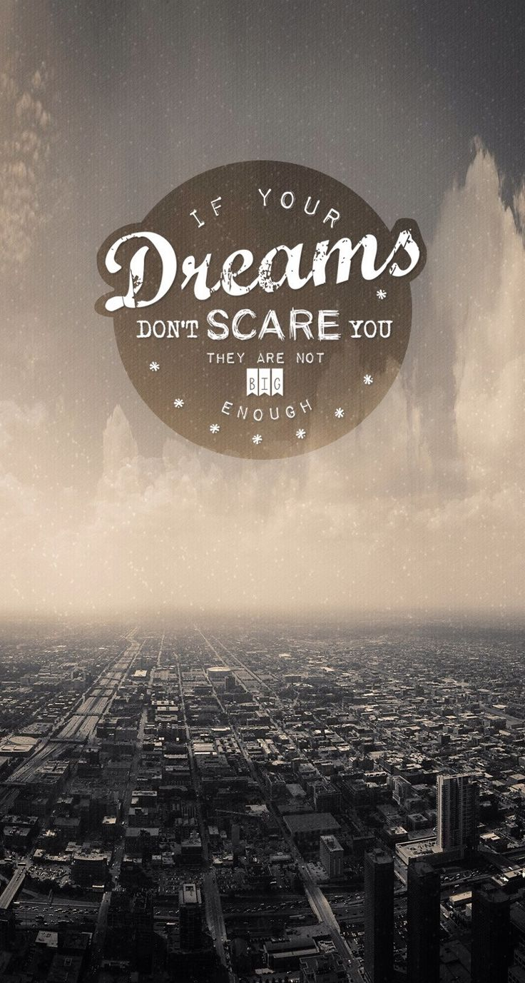 Great Quote Wallpaper For Mobile If Your Dreams Don T Scare You They Are Not Big Enough