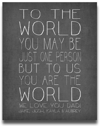 """Personalized Father's Day Gifts From the Kids:  Personalized Quote Print """"To The World You May Be Just One Person But To Us You Are The World"""" by Prints By Christine at Etsy"""