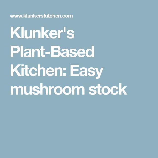 Klunker's Plant-Based Kitchen: Easy mushroom stock