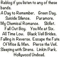 Fall out boy , My chemical romance , Green day , Paramore , Black veiled brides , Pierce the veil and sleeping with sirens