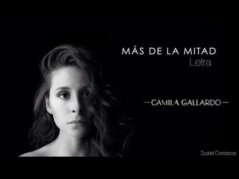 Más de la mitad - Camila Gallardo Letra - YouTube