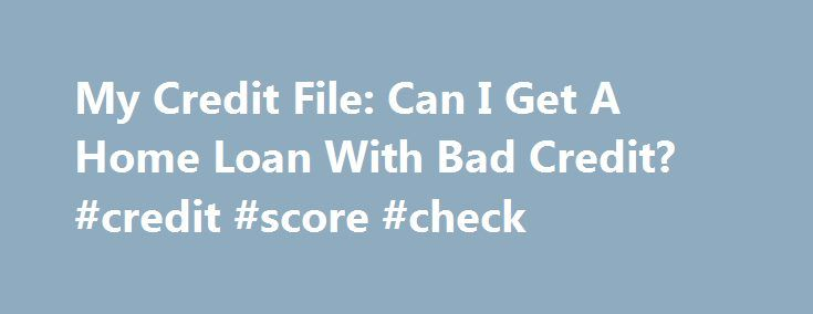 My Credit File: Can I Get A Home Loan With Bad Credit? #credit #score #check http://credit-loan.nef2.com/my-credit-file-can-i-get-a-home-loan-with-bad-credit-credit-score-check/  #my credit file # My Credit File What is a credit file? A credit file is a record of your credit history which is maintained by credit reporting agencies such as Veda Advantage. The information in your credit file can be accessed by other financial institutions, such as banks, who will then use this to determine…