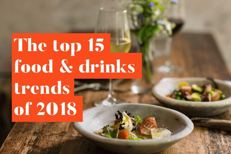 From floral flavours to hybrid dishes, game and exotic meat and sous vide cooking, here are the top 15 food and drinks trends of 2018.