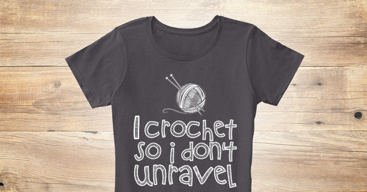 Discover I Crochet Women's T-Shirt from Pacific Threads, a custom product made just for you by Teespring. With world-class production and customer support, your satisfaction is guaranteed. - I Crochet So I Don't Unraveln
