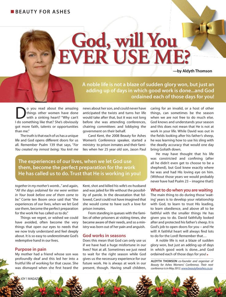 God, Will You Ever Use Me? by Aldyth Thomson in the December 2010 issue of JOY! magazine. You https://www.beautyforashes.co.za/sites/default/files/media/print/Aldyth_Thomson_God_Will_You_Ever_Use_Me.pdfcan read it at