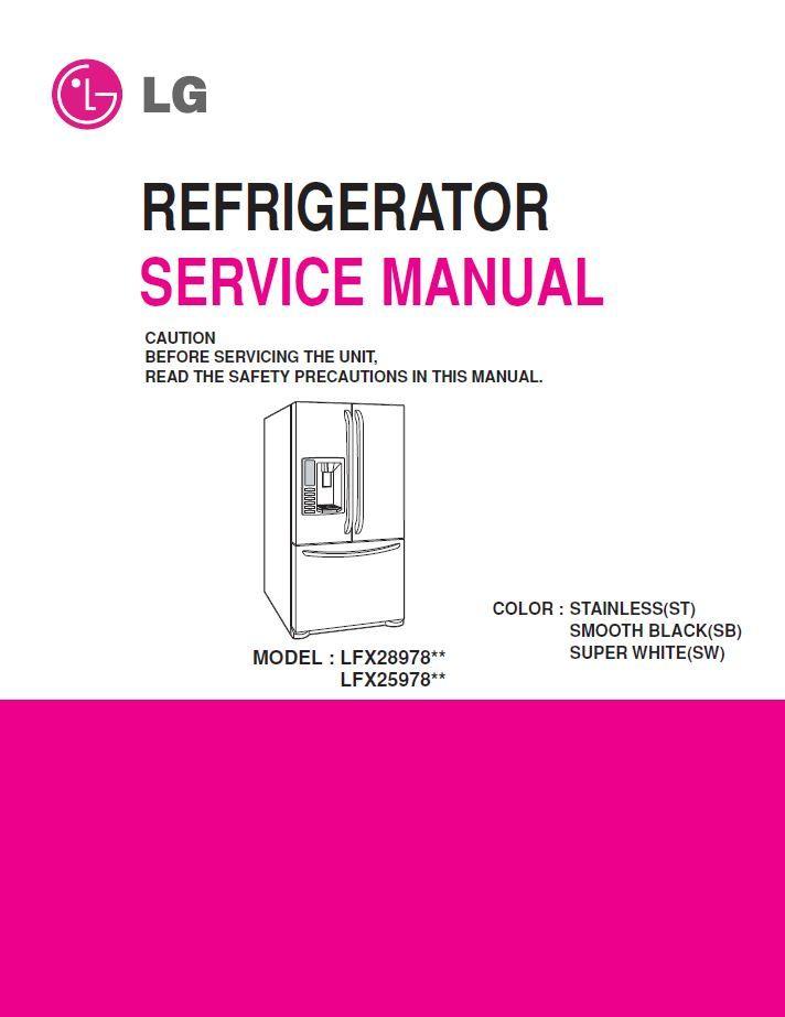 Lg Lfx25978st Lfx28978sw Lfx28978sb Lfx28978st Refrigerator Service Manual Repair Guide In 2020 Refrigerator Service Repair Guide Manual