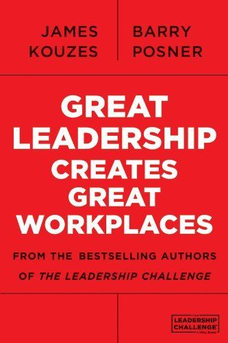 Great Leadership Creates Great Workplaces by James M. Kouzes,