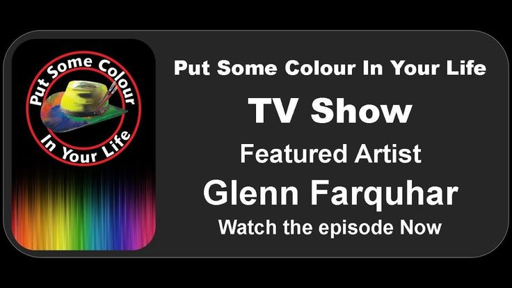 Put Some Colour In Your life TV Show features artist Glenn Farquhar