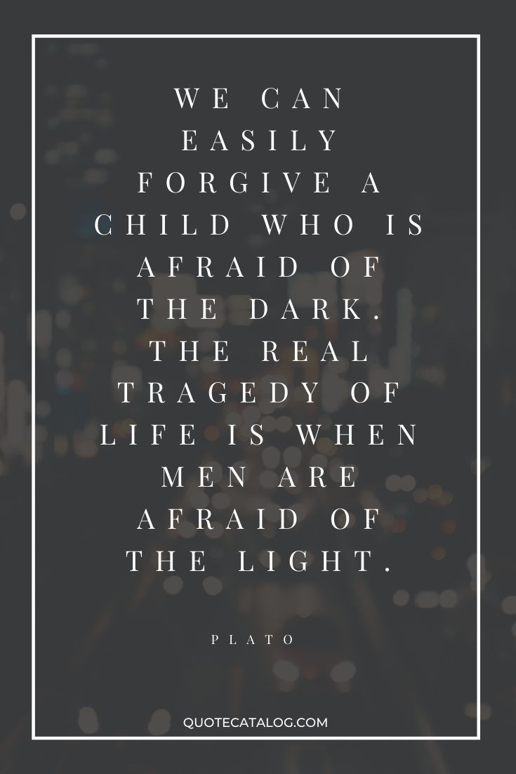 Light And Darkness Quote Plato Quotes Quotes For Kids Life Quotes Deep