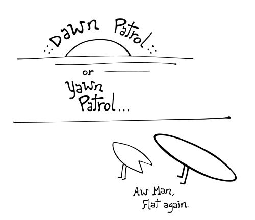 Sea Legs Cartoon: Dawn Patrol! Follow along on the adventures of Fin, just a fishtail surfboard enjoying life with his mates.