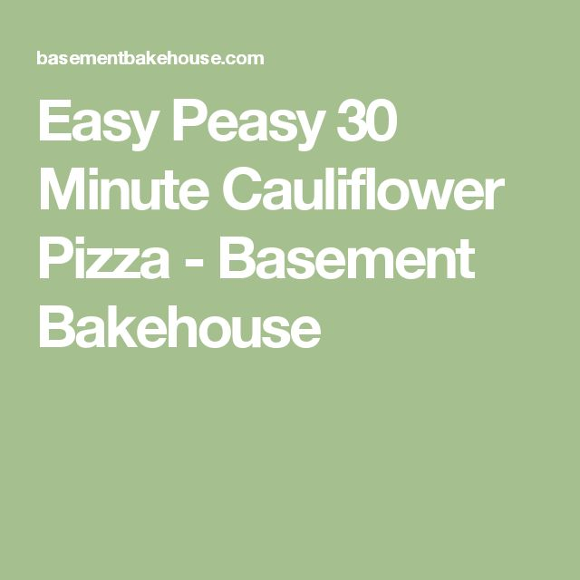 Easy Peasy 30 Minute Cauliflower Pizza - Basement Bakehouse