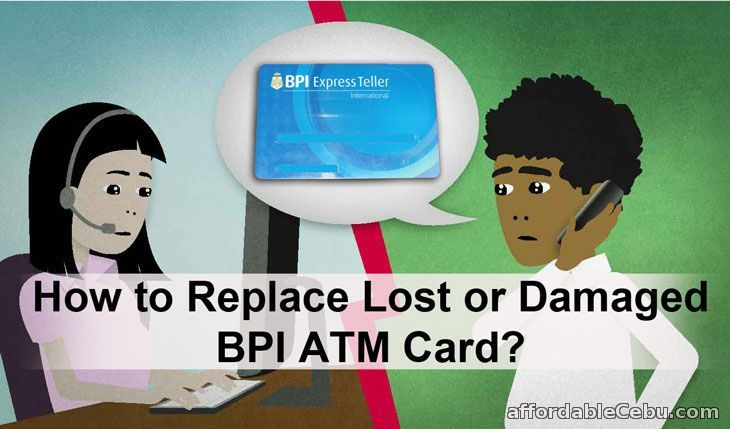 If you solely rely on BPI ATM card as your source of money, keeping it safe always is your number one priority. But no matter how much you care for your BPI ATM card, some things in life are unavoidable. You might lost it. It might get damaged or stolen. So, you want to replace your BPI ATM card as quick as you want.  Read more: http://www.affordablecebu.com/load/banking/how_to_replace_lost_or_damaged_bpi_atm_card/13-1-0-30172