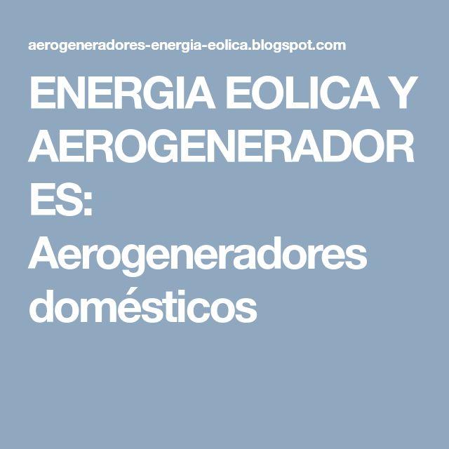 ENERGIA EOLICA Y AEROGENERADORES: Aerogeneradores domésticos